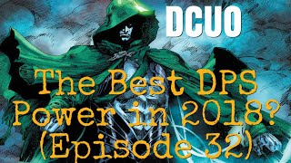 DC Universe Online | What is the BEST DPS Power For 2018? (Updated For Episode 32)