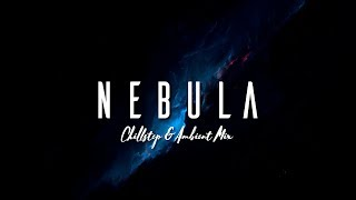Nebula | Chillstep & Ambient Mix