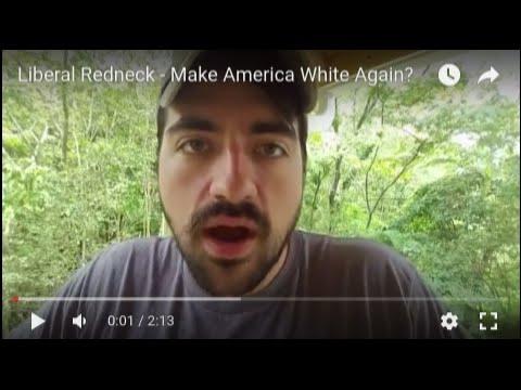 Liberal Redneck Make America White Again