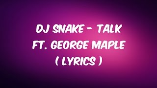 Dj Snake  Talk Ft George Maple  Lyrics