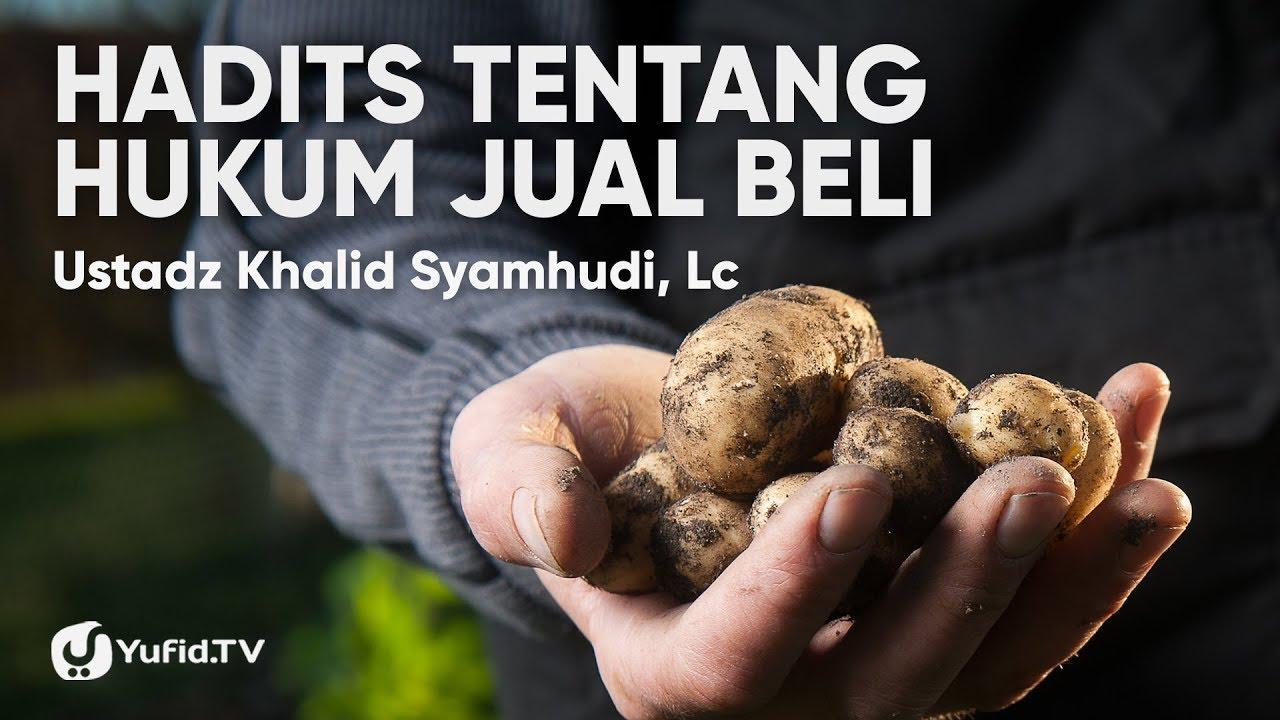 Hadits tentang Hukum Jual Beli - Ustadz Khalid Syamhudi, Lc