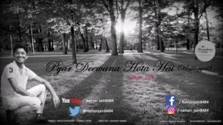 Pyar Deewana Hota Hai | Unplugged | ~NAMAN JAIN ~|