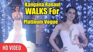 Gorgeous Kangana Ranaut Walks The Ramp For Platinum Vogue | Showstopper