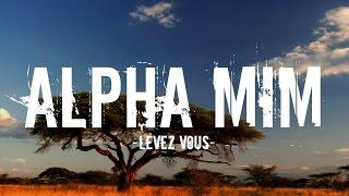 Alpha mim - Levez vous