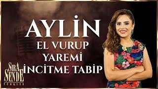 Aylin - El Vurup Yaremi İncitme Tabip | SIRA SENDE TÜRKİYE