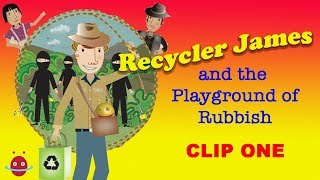 Recycler James and the Playground of Rubbish - Part One