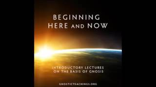 Gnostic Psychoanalysis, Part 1  Beginning Here and Now Audio Lecture