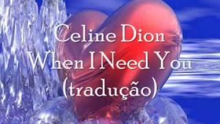Celine Dion When I Need You [tradução]