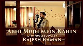 Abhi Mujh Mein Kahin - Rajesh Raman | Unplugged