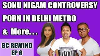 BC Rewind EP6: Porn in Delhi Metro | Sonu Nigam Controversy | Vijay Mallya Arrest | Snapchat Scandal