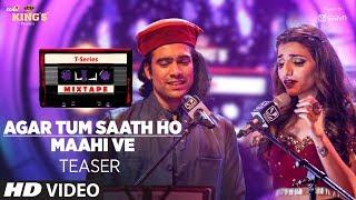 T-Series Mixtape : Agar Tum Saath Ho/Maahi Ve Song Teaser | Releasing on 17July