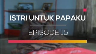 Istri Untuk Papaku - Episode 15