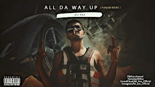 Ali Kaz | All The Way Up | Punjabi Remix | Desi HipHop