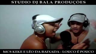 MCS KEKE E LÉO DA BAIXADA - LOUCO É POUCO (STUDIO DJ BALA)