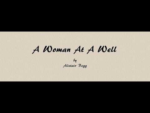 A Woman At A Well - Alistair Begg