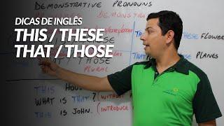 Dicas de Inglês: This, That, Those, These (Entenda tudo em 4 minutos)