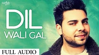 Sharan Deol : Dil Wali Gal | New Punjabi Love Song 2017 | Latest Romantic Song | Saga Music