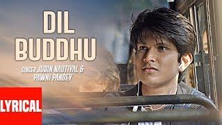 Dil Buddhu Lyrical Video | Jubin Nautiyal,Pawni Pandey | Feat. Vishwajeet , Ashish-Vijay