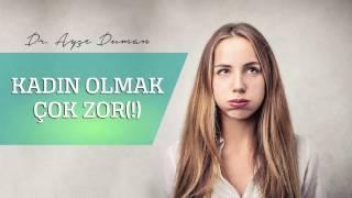 Kadın Olmak Çok Zor (!) Op. Dr. Ayşe Duman