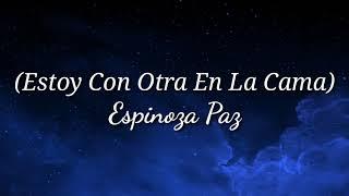 Estoy Con Otra En La Cama (Letra) Espinoza Paz