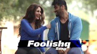 Foolishq Video Song ft Kareena Kapoor Khan and Arjun Kapoor Out Now