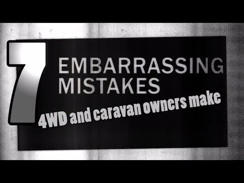 7 Embarrassing Mistakes that 4WD and Caravan Owners Make