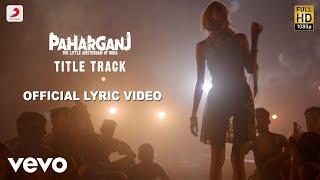 Paharganj - Official Lyric Video|Ajay Singha | Shellee