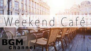 #Weekend Cafe Music# Relaxing Jazz & Bossa Nova & Soul Music - Background Music
