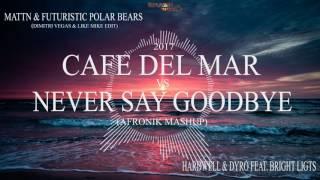 MATTN & Futuristic Polar Bears vs Hardwell - Cafe Del Mar vs Never Say Goodbye (AFRONIK Mashup)