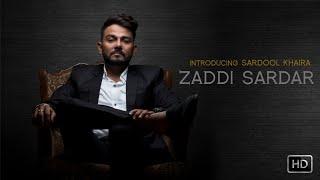 Zaddi Sardar  (Full HD) | Sardool Khaira  | New Punjabi Songs 2017 | Latest Punjabi Songs 2017