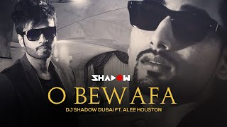 O Bewafa (Remix) - DJ Shadow Dubai Ft. Alee Houston | FULL HD VIDEO