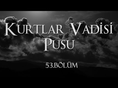 Kurtlar Vadisi Pusu 53. Bölüm
