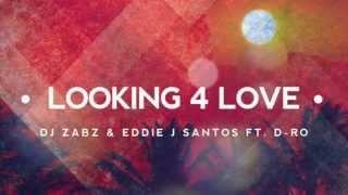 DJ Zabz & Eddie J Santos Ft D ro   Looking 4 Love Radio edit