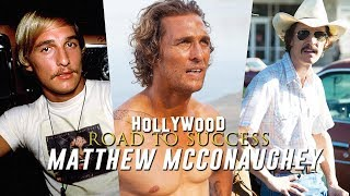 Matthew McConaughey - Hollywood Road to Success