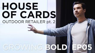 Growing BOLD: house of cards, OR pt. 2 - EP005