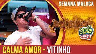 Calma Amor - Vitinho (Semana Maluca 2018)