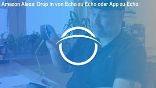 Amazon Alexa: Drop in von Echo zu Echo oder App zu Echo