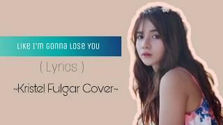 Like I'm Gonna Lose You- Meghan Trainor (Kristel Fulgar Cover)