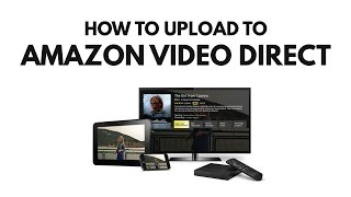 Amazon Video Direct: How To Upload Your Videos