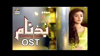 Here the OST of an upcoming drama of ARY Digital Badnaam - ARY Digital  Coming soon!!