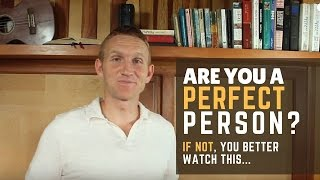 Are You a Perfect Person? If Not, You'd Better Watch This.