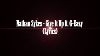 Nathan Sykes - Give It Up ft. G-Eazy (Lyrics)