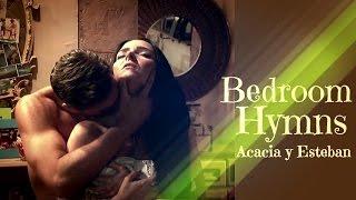 ►Acacia y Esteban ◄ Bedroom Hymns (La Malquerida)
