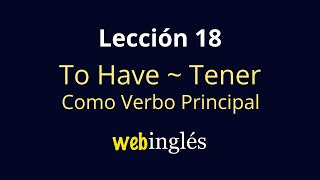 18 To Have - Tener - Verbo Principal, Ingles