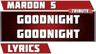 Goodnight Goodnight - Maroon 5 tribute - Lyrics