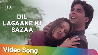 Dil Lagaane Ki Sazaa To na (HD) - Ek Rishtaa: The Bond Of Love Song - Akshay Kumar - Karishma Kapoor