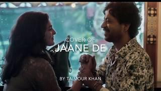Jaane De Qarib Qarib Single Lyrical Video Cover By Taimour Khan