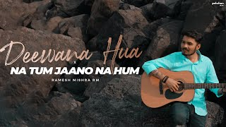 Deewana Hua Badal x Na Tum Jaano Na Hum - Mashup | Ramesh Mishra (Cover)