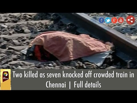 Xxx Mp4 Two Killed As Seven Knocked Off Crowded Train In Chennai Full Details 3gp Sex