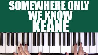 HOW TO PLAY: SOMEWHERE ONLY WE KNOW - KEANE